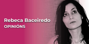 Rebeca Baceiredo, colaboradora na sección OPINIÓNS de adiante.gal